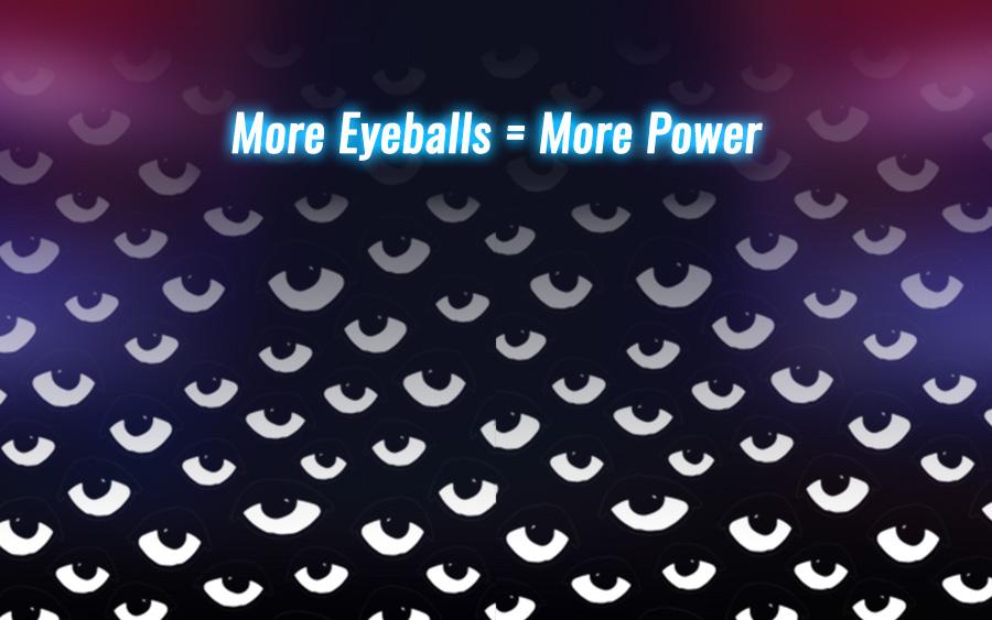More Eyeballs = More Power