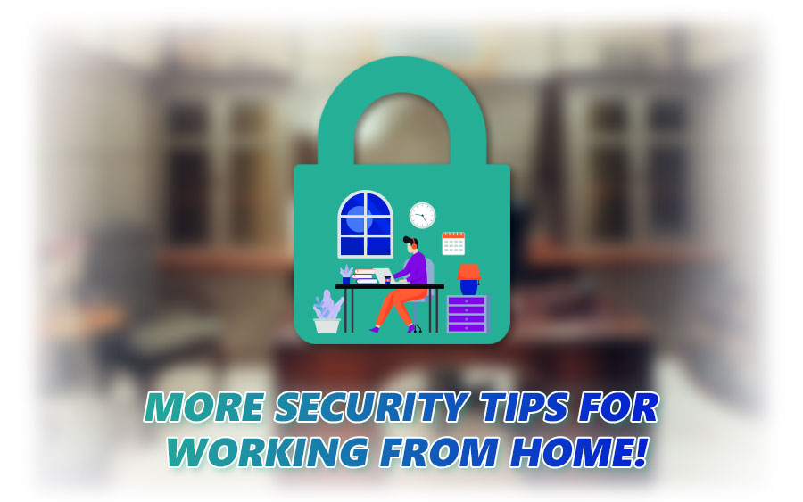 5 More Security Tips for Working From Home
