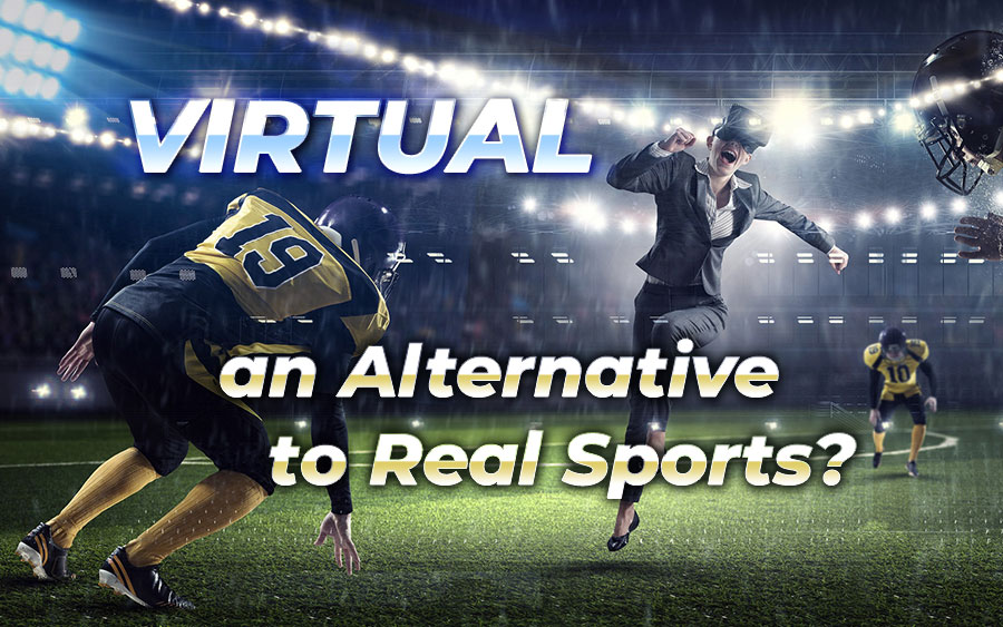 Virtual Sports: A Strong Alternative to Real Sports