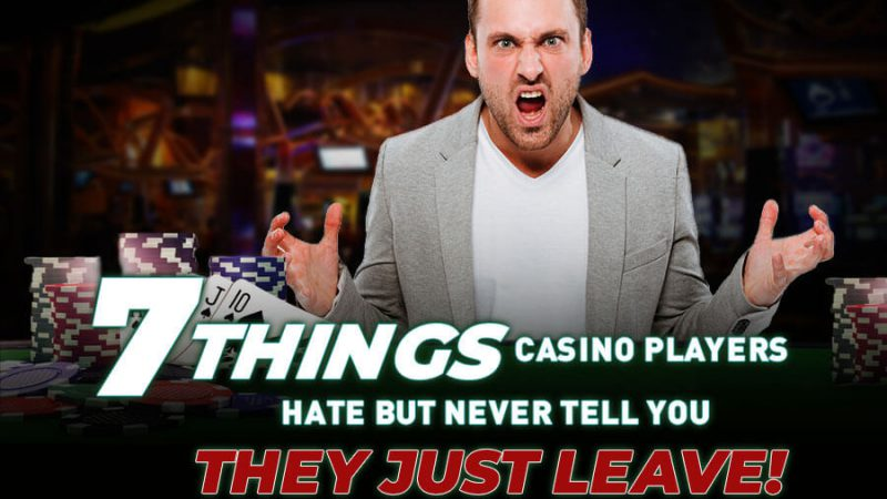 7 things casino players hate (but never tell you) - GamingSoft News