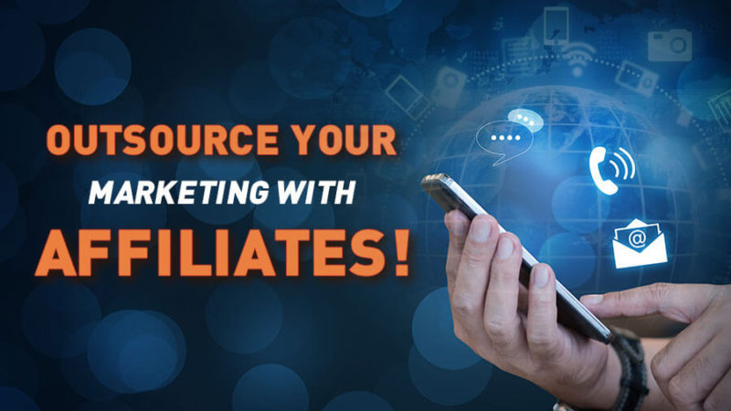 Outsource your marketing with affiliates!