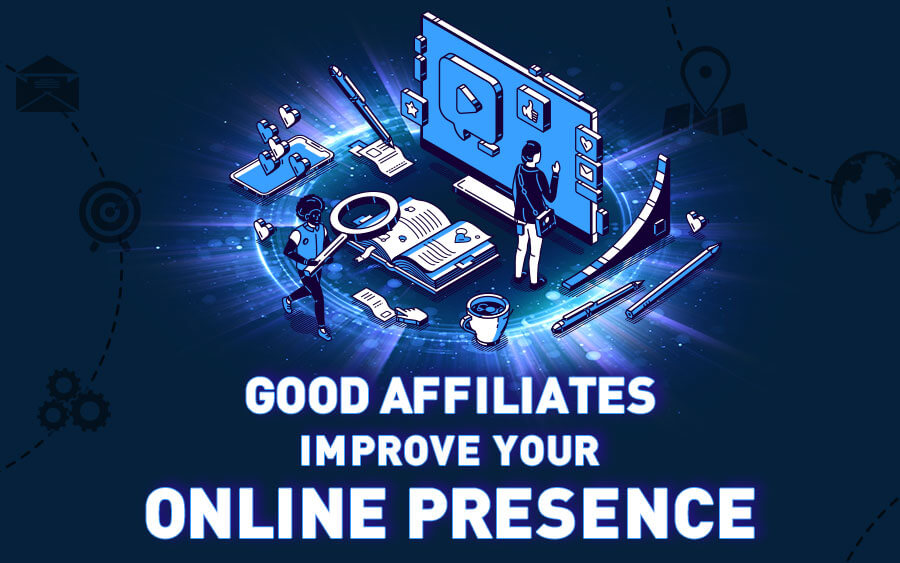 Good affiliates improve your online presence