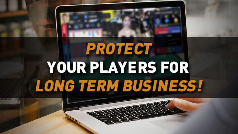 Protect your casino players for long term business!