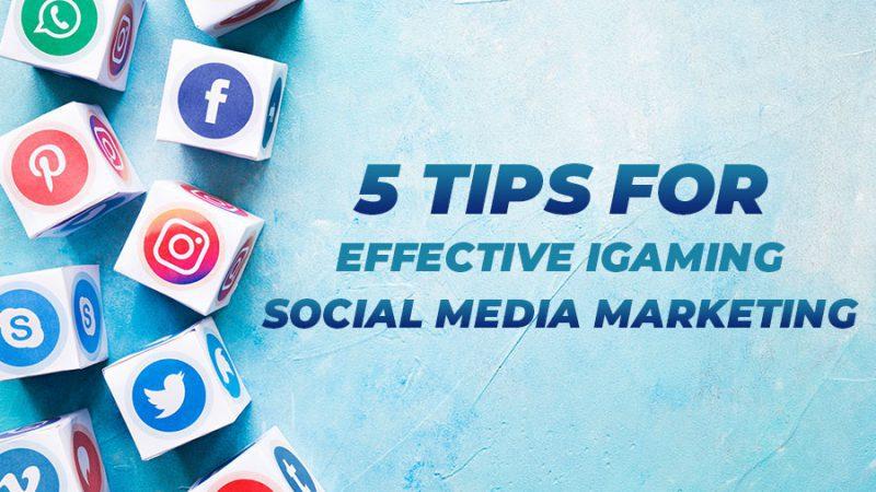5 Tips for Effective iGaming Social Media Marketing - GamingSoft News
