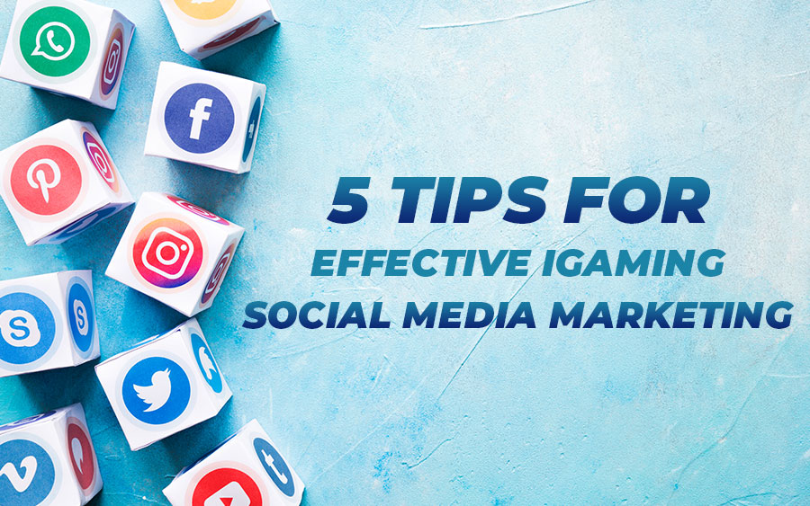 5 Tips for Effective iGaming Social Media Marketing
