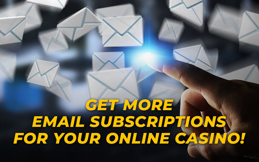 Get more email subscriptions for your online casino!