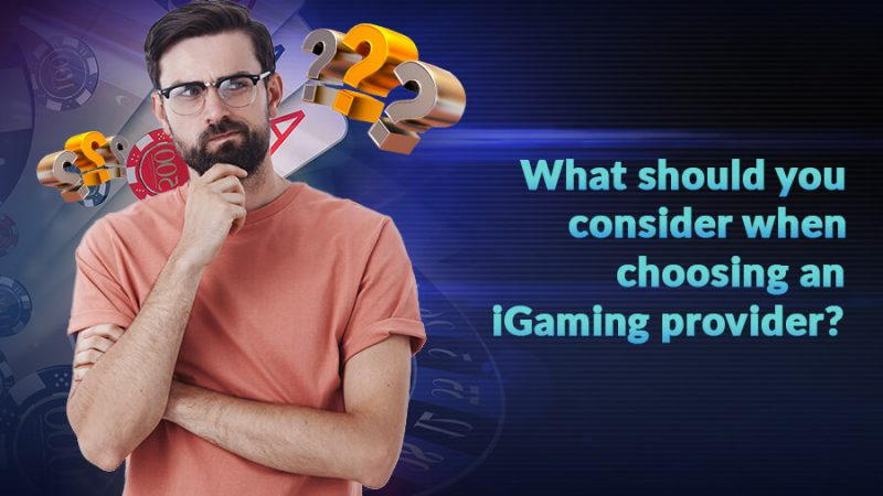 What should you consider when choosing an iGaming provider? - GamingSoft News