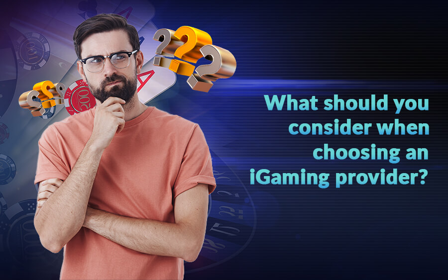 Key points to consider when choosing an iGaming provider