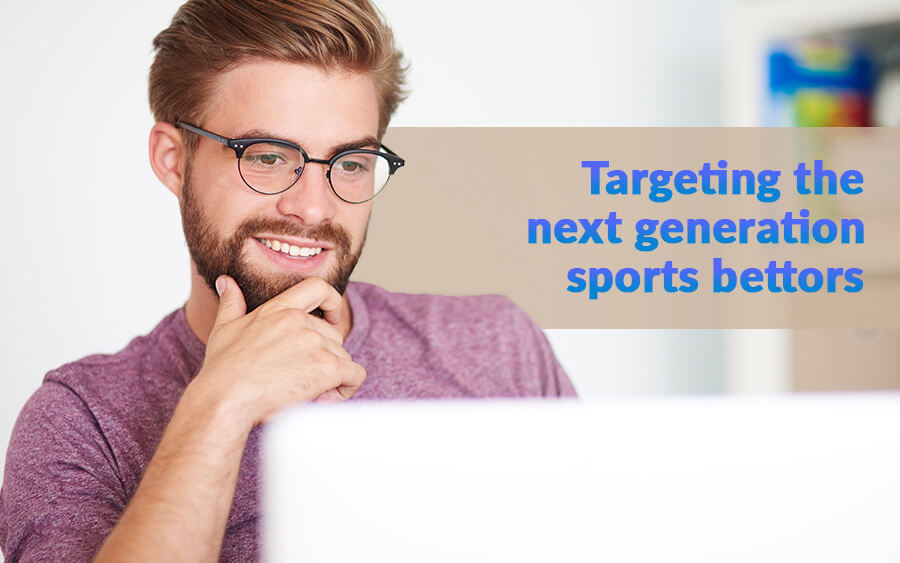 Targeting a new generation of Sports Bettors