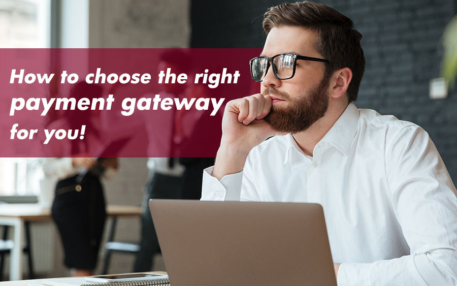 Simple but Essential Steps to Choosing a Payment Gateway